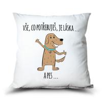 Polštář Co potřebuješ je láska. A pes.